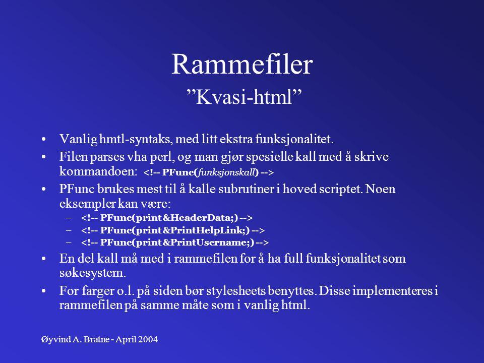Øyvind A. Bratne - April 2004 Rammefiler Vanlig hmtl-syntaks, med litt ekstra funksjonalitet. Filen parses vha perl, og man gjør spesielle kall med å