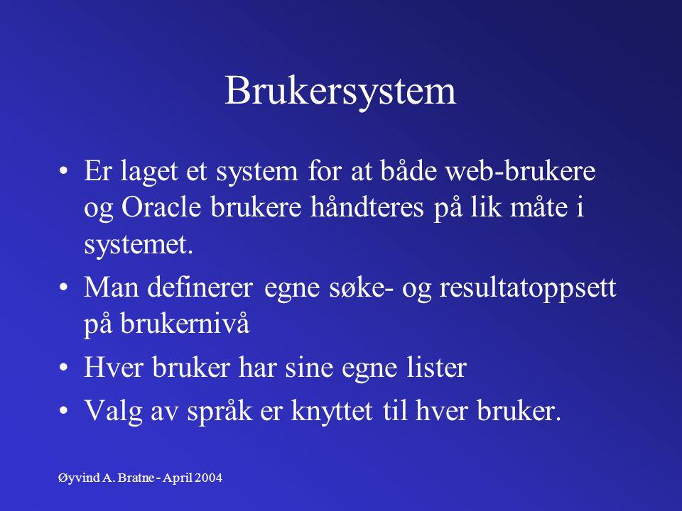 Øyvind A. Bratne - April 2004 Brukersystem Er laget et system for at både web-brukere og Oracle brukere håndteres på lik måte i systemet. Man definere
