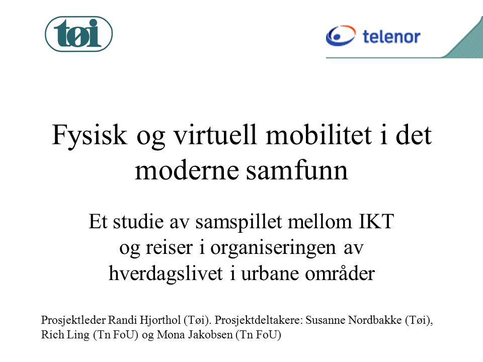Fysisk og virtuell mobilitet i det moderne samfunn Et studie av samspillet mellom IKT og reiser i organiseringen av hverdagslivet i urbane områder Prosjektleder Randi Hjorthol (Tøi).