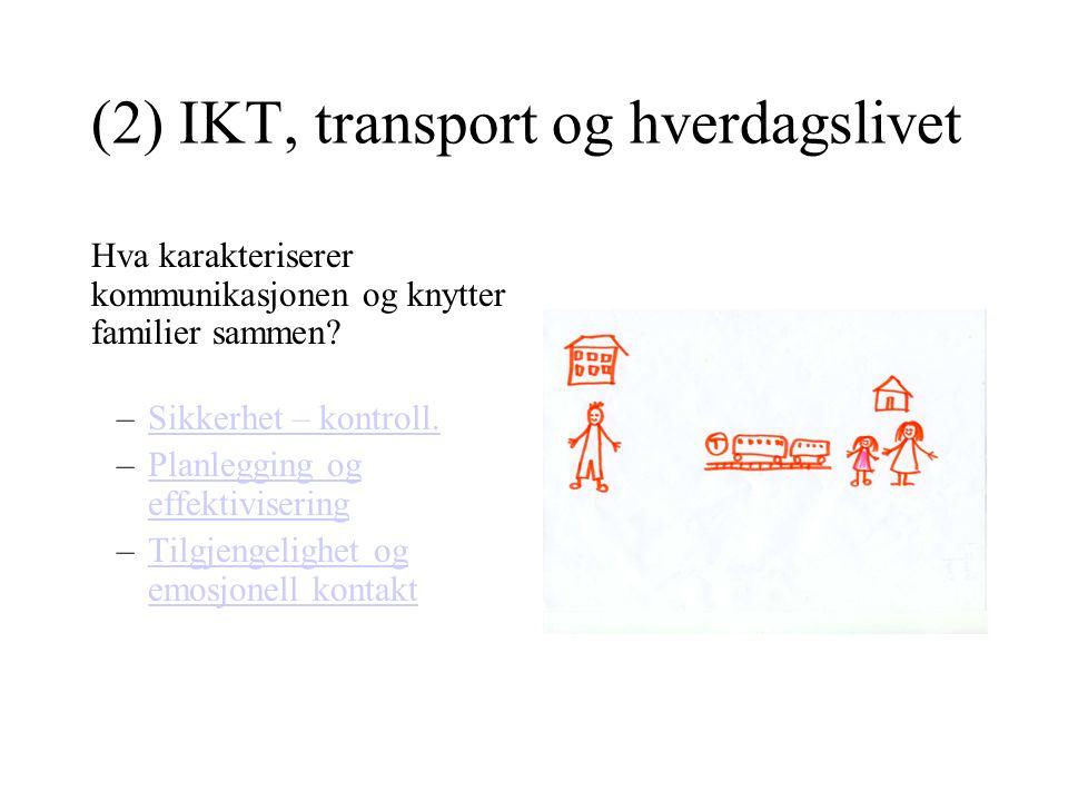 (2) IKT, transport og hverdagslivet Hva karakteriserer kommunikasjonen og knytter familier sammen? –Sikkerhet – kontroll.Sikkerhet – kontroll. –Planle
