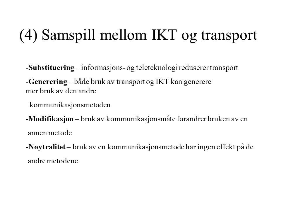 (4) Samspill mellom IKT og transport -Substituering – informasjons- og teleteknologi reduserer transport -Generering – både bruk av transport og IKT kan generere mer bruk av den andre kommunikasjonsmetoden -Modifikasjon – bruk av kommunikasjonsmåte forandrer bruken av en annen metode -Nøytralitet – bruk av en kommunikasjonsmetode har ingen effekt på de andre metodene