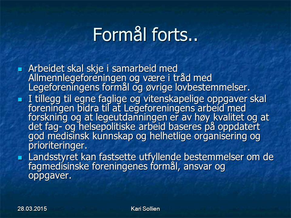 Kari Sollien Formål forts.. Arbeidet skal skje i samarbeid med Allmennlegeforeningen og være i tråd med Legeforeningens formål og øvrige lovbestemmels