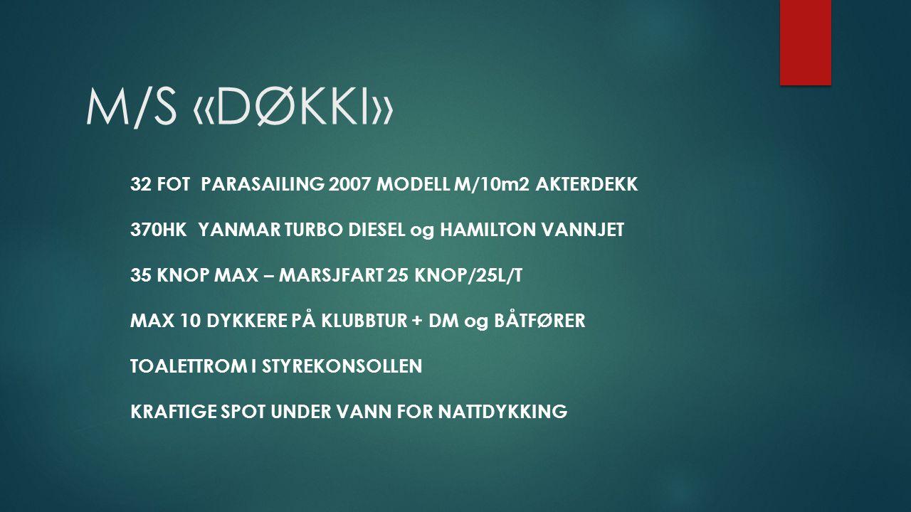 M/S «DØKKI» 32 FOT PARASAILING 2007 MODELL M/10m2 AKTERDEKK 370HK YANMAR TURBO DIESEL og HAMILTON VANNJET 35 KNOP MAX – MARSJFART 25 KNOP/25L/T MAX 10 DYKKERE PÅ KLUBBTUR + DM og BÅTFØRER TOALETTROM I STYREKONSOLLEN KRAFTIGE SPOT UNDER VANN FOR NATTDYKKING
