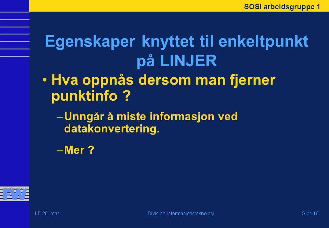 SOSI arbeidsgruppe 1 LE 28. mar.Side 16Divisjon Informasjonsteknologi Egenskaper knyttet til enkeltpunkt på LINJER Hva oppnås dersom man fjerner punkt