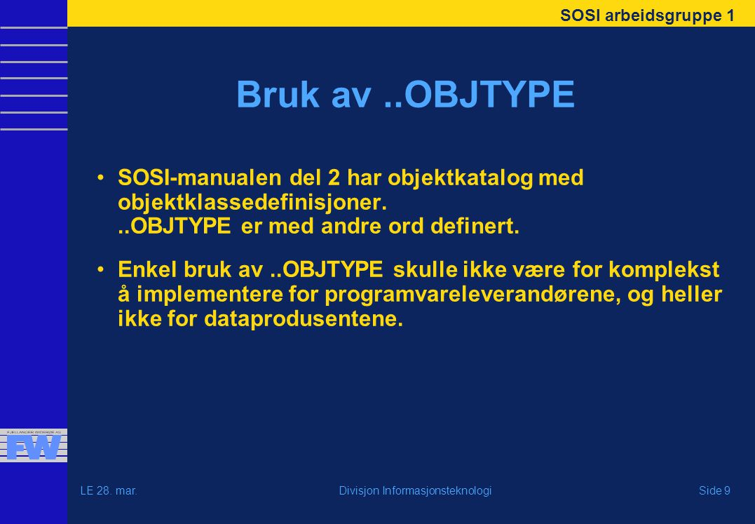 SOSI arbeidsgruppe 1 LE 28. mar.Side 9Divisjon Informasjonsteknologi Bruk av..OBJTYPE SOSI-manualen del 2 har objektkatalog med objektklassedefinisjon