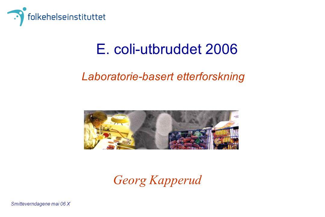 Georg Kapperud E. coli-utbruddet 2006 Smitteverndagene mai 06 X Laboratorie-basert etterforskning