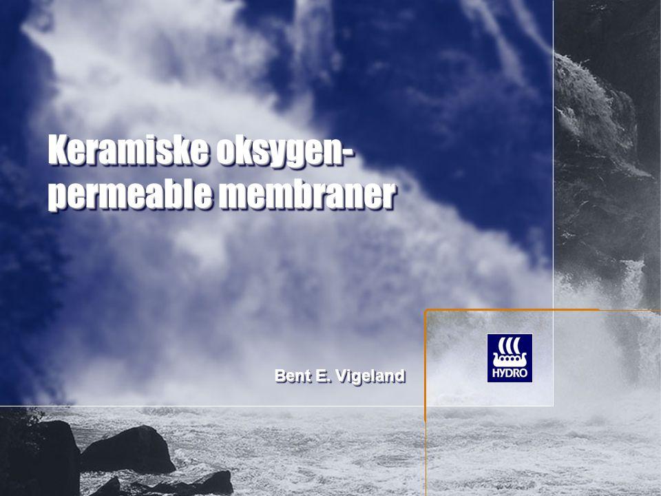 Keramiske oksygen- permeable membraner Bent E. Vigeland
