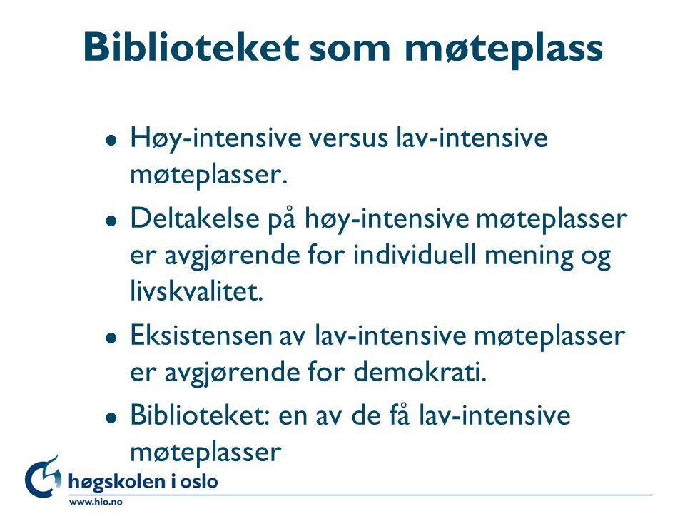 Biblioteket som møteplass l Høy-intensive versus lav-intensive møteplasser.