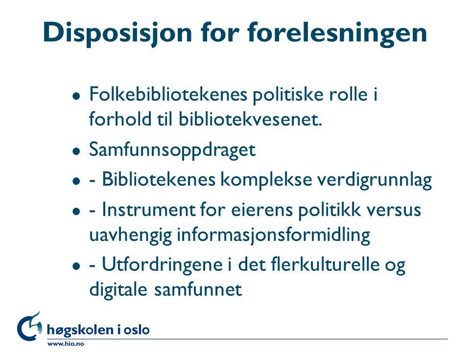 Disposisjon for forelesningen l Folkebibliotekenes politiske rolle i forhold til bibliotekvesenet.