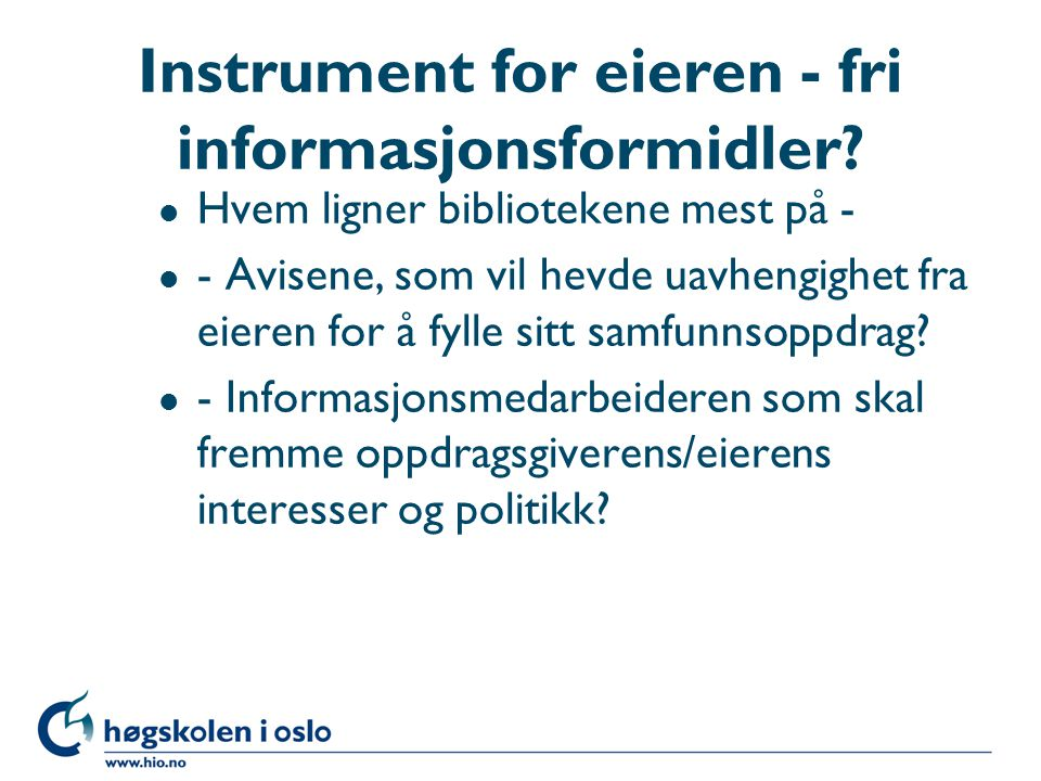 Instrument for eieren - fri informasjonsformidler.