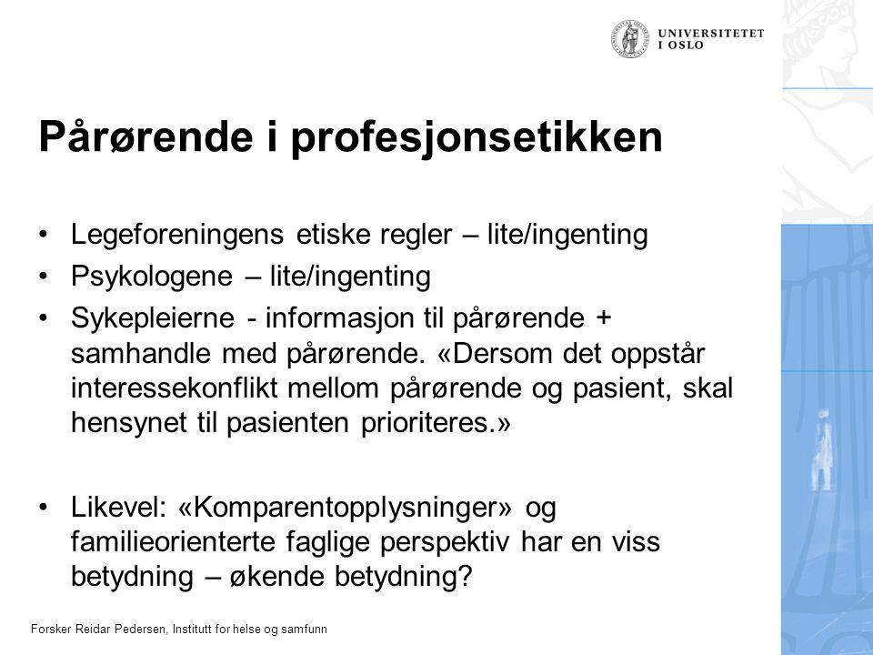 Forsker Reidar Pedersen, Institutt for helse og samfunn Pårørende i profesjonsetikken Legeforeningens etiske regler – lite/ingenting Psykologene – lit