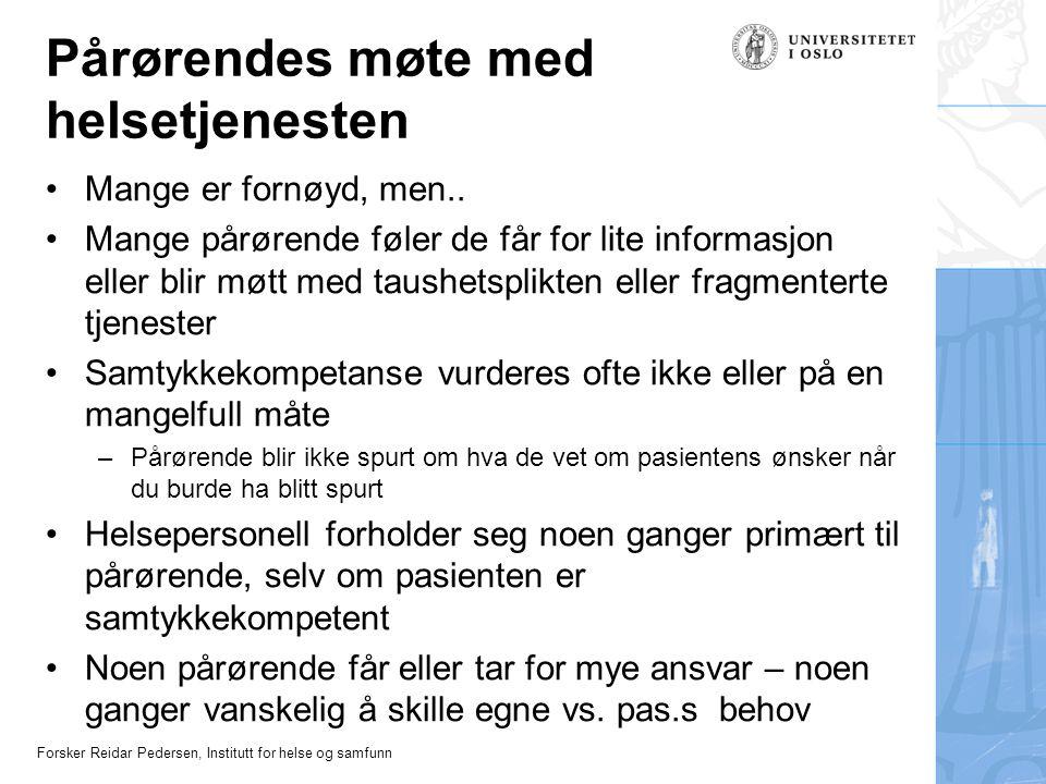 Forsker Reidar Pedersen, Institutt for helse og samfunn Pårørendes møte med helsetjenesten Mange er fornøyd, men.. Mange pårørende føler de får for li
