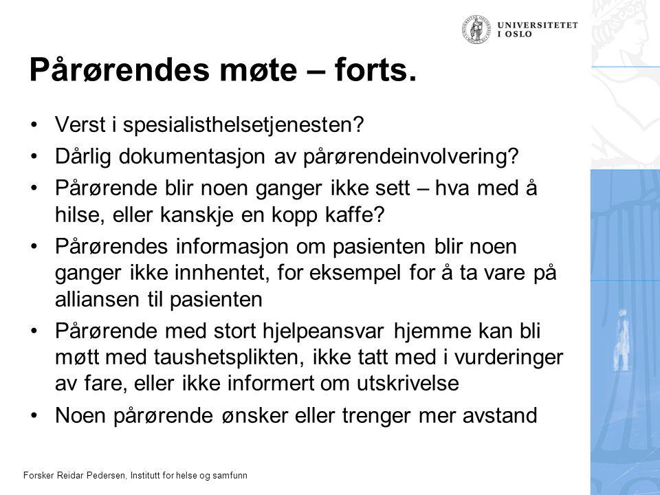 Forsker Reidar Pedersen, Institutt for helse og samfunn Pårørendes møte – forts. Verst i spesialisthelsetjenesten? Dårlig dokumentasjon av pårørendein