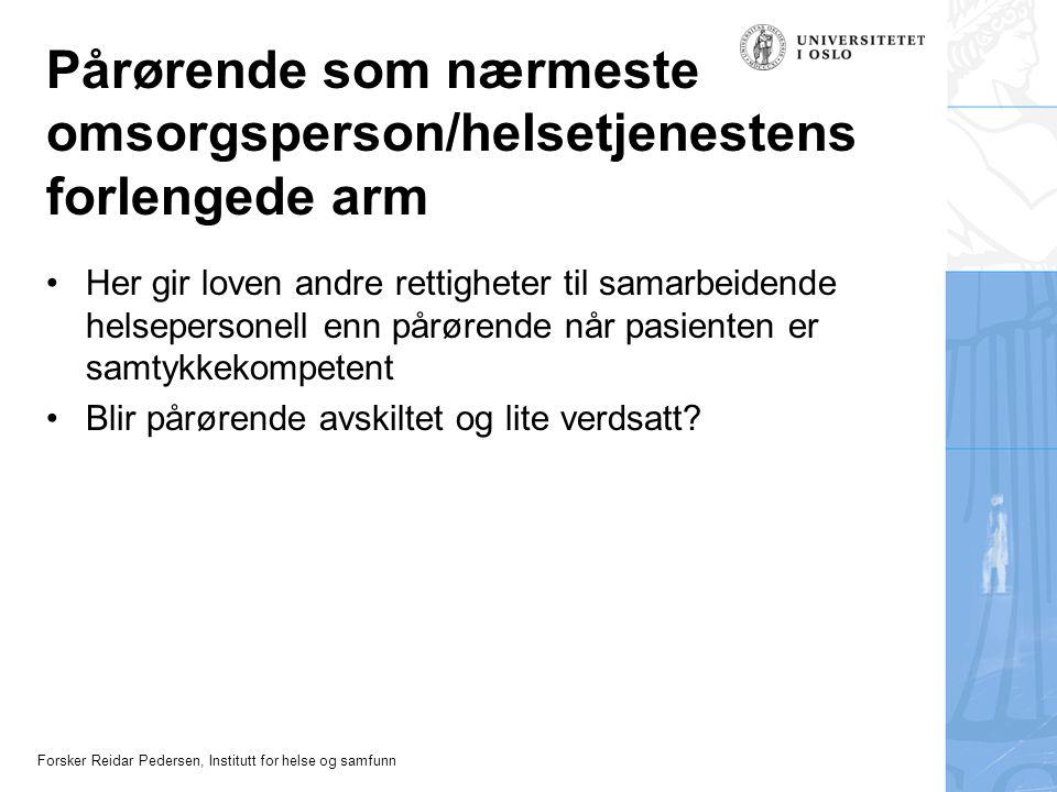 Forsker Reidar Pedersen, Institutt for helse og samfunn Pårørende som nærmeste omsorgsperson/helsetjenestens forlengede arm Her gir loven andre rettig