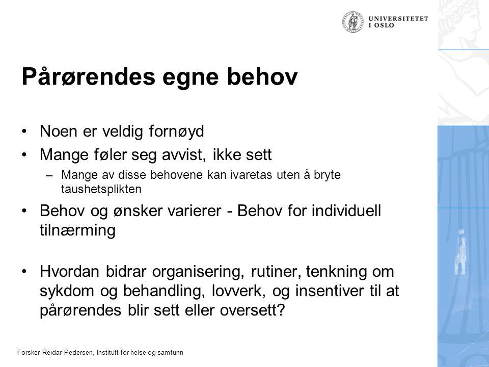 Forsker Reidar Pedersen, Institutt for helse og samfunn Pårørendes egne behov Noen er veldig fornøyd Mange føler seg avvist, ikke sett –Mange av disse