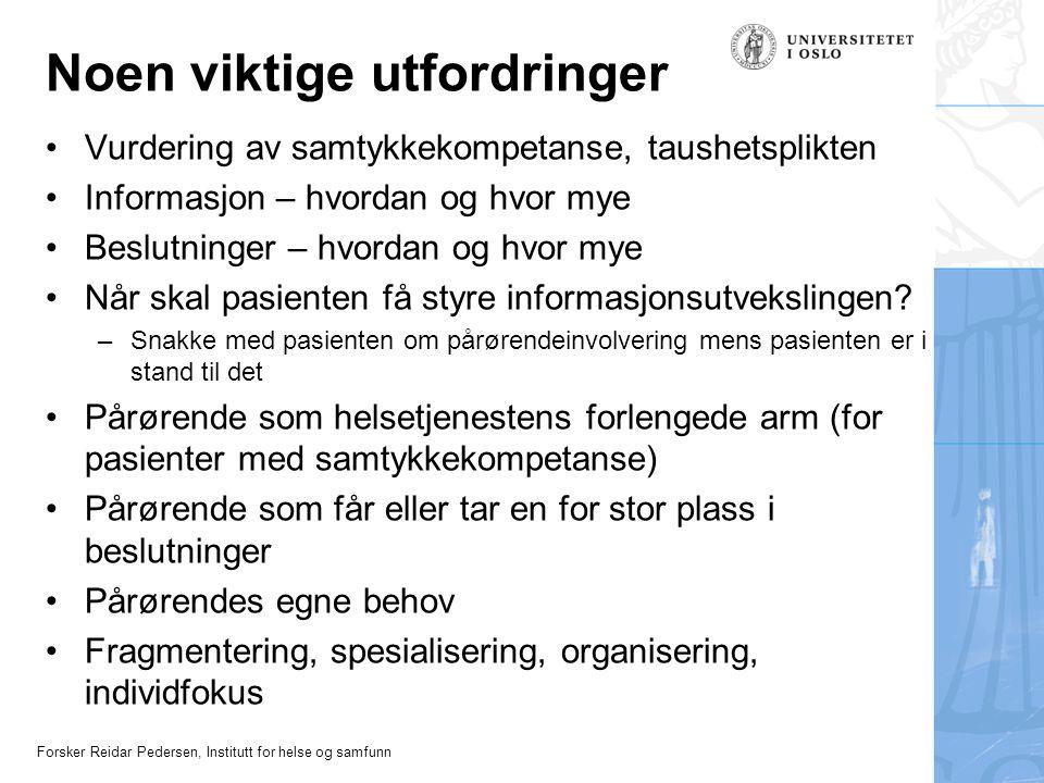 Forsker Reidar Pedersen, Institutt for helse og samfunn Noen viktige utfordringer Vurdering av samtykkekompetanse, taushetsplikten Informasjon – hvord