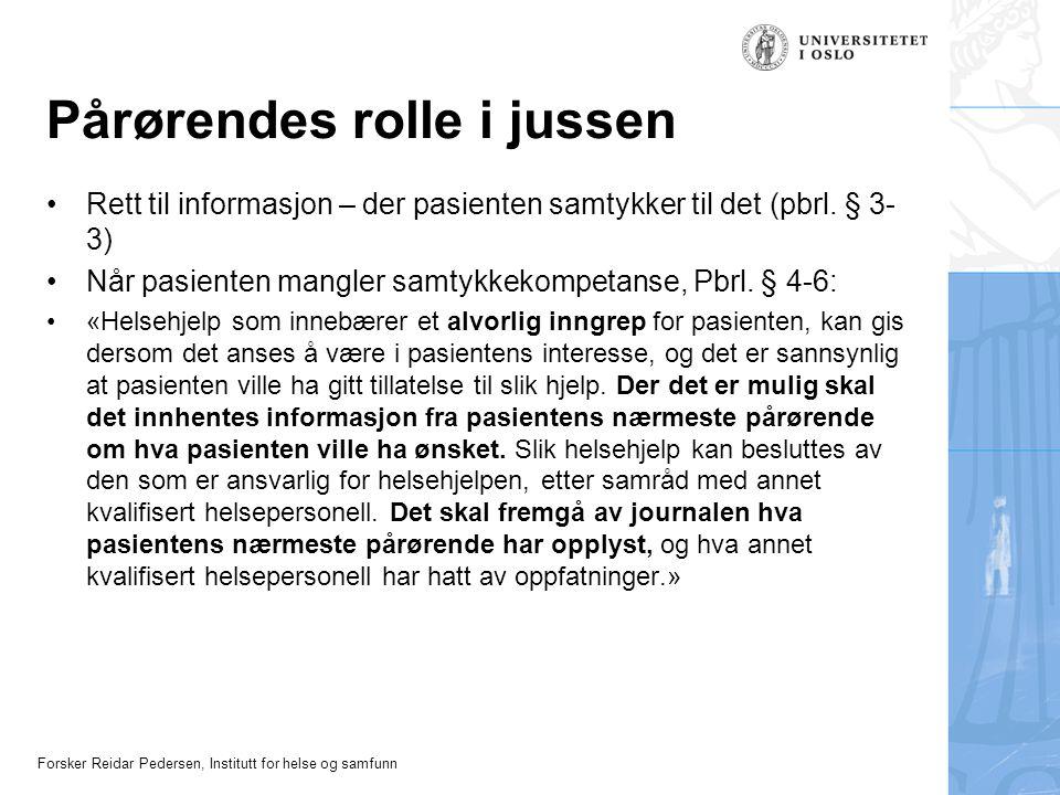 Forsker Reidar Pedersen, Institutt for helse og samfunn Pårørendes rolle i jussen Rett til informasjon – der pasienten samtykker til det (pbrl. § 3- 3