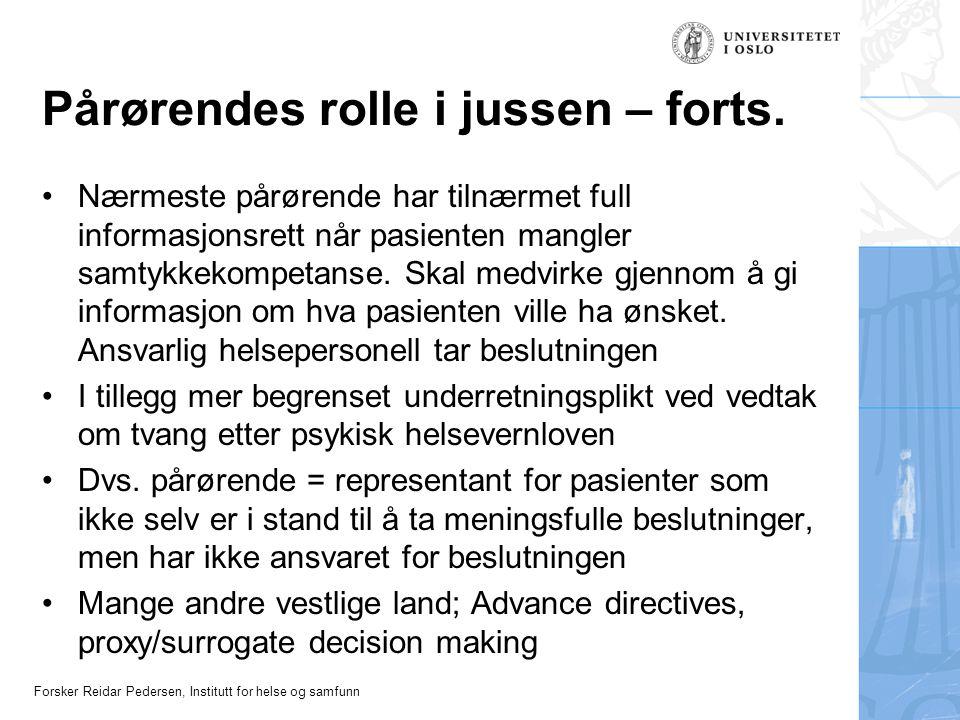 Forsker Reidar Pedersen, Institutt for helse og samfunn Pårørendes rolle i jussen – forts. Nærmeste pårørende har tilnærmet full informasjonsrett når