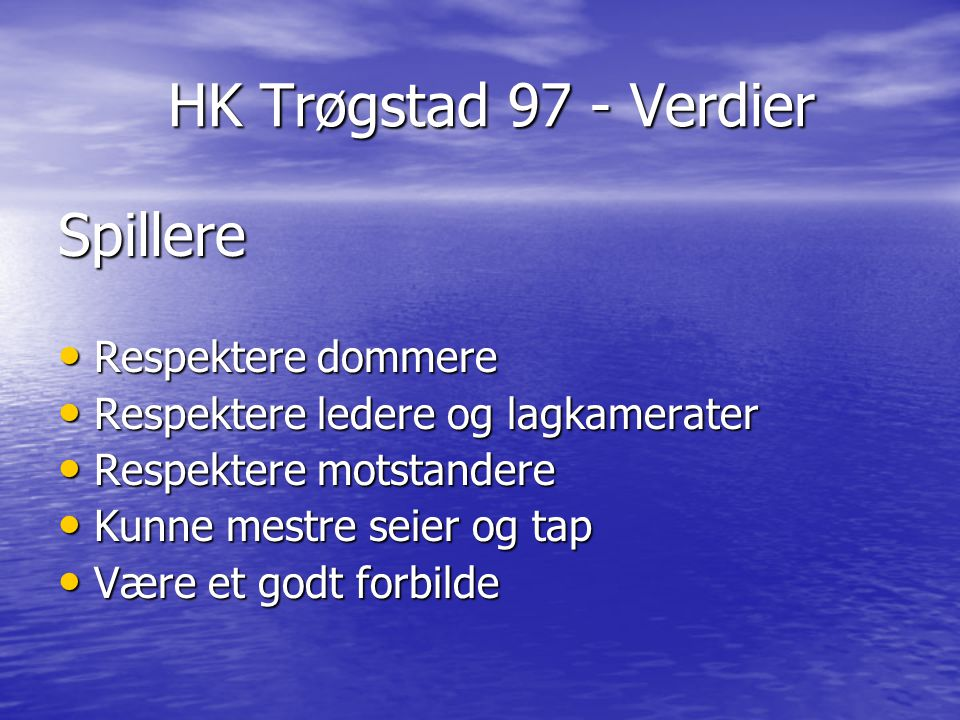 HK Trøgstad 97 - Verdier HK Trøgstad 97 - Verdier Spillere Respektere dommere Respektere dommere Respektere ledere og lagkamerater Respektere ledere o