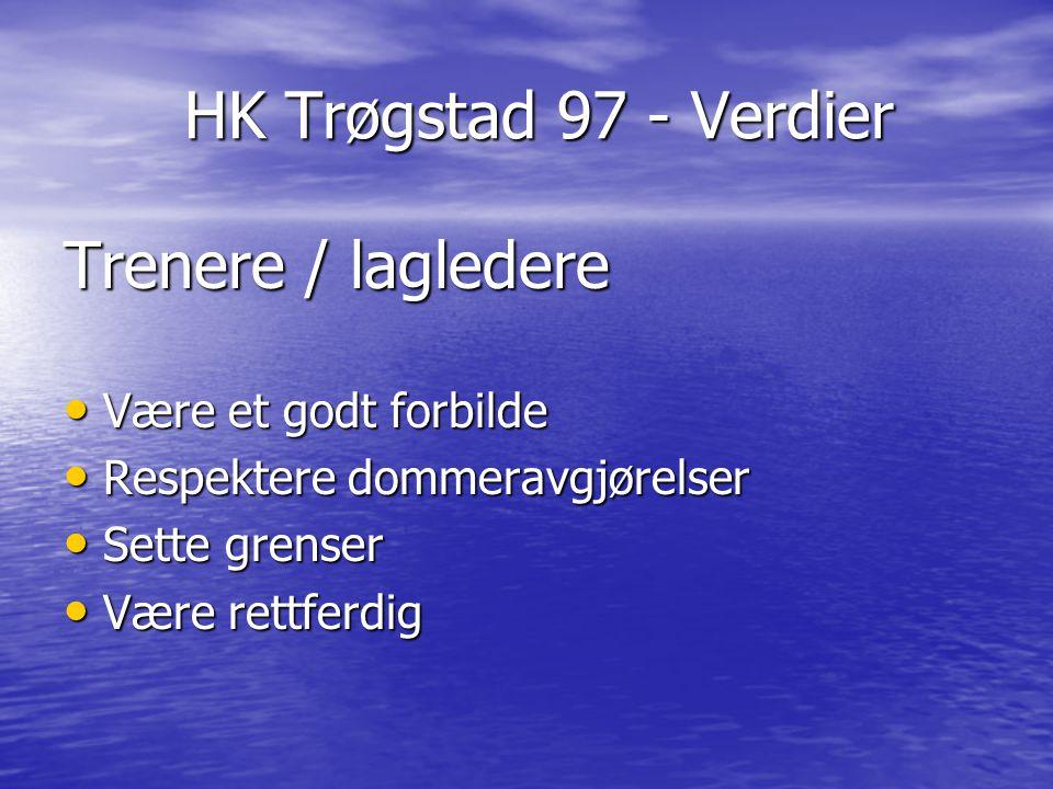 HK Trøgstad 97 - Verdier HK Trøgstad 97 - Verdier Trenere / lagledere Være et godt forbilde Være et godt forbilde Respektere dommeravgjørelser Respekt