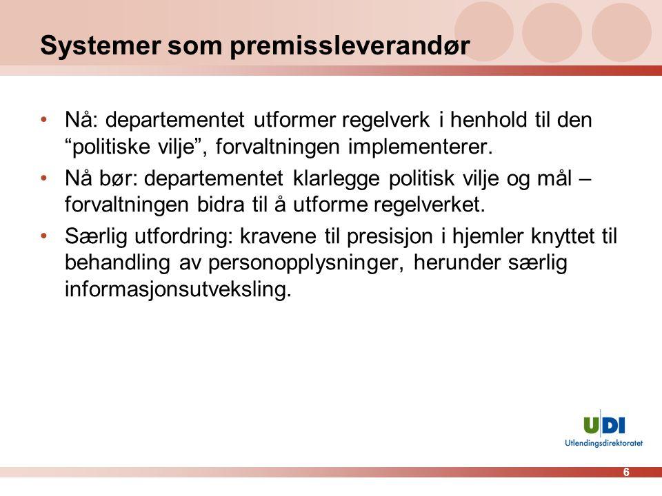 6 Systemer som premissleverandør Nå: departementet utformer regelverk i henhold til den politiske vilje , forvaltningen implementerer.