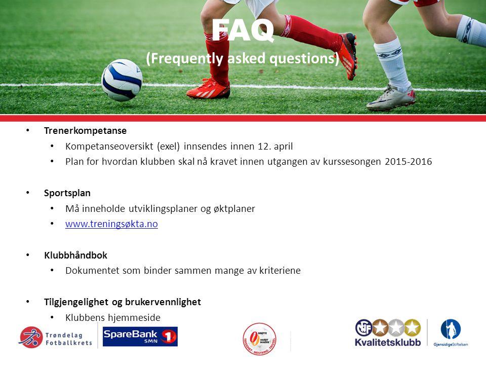 FAQ (Frequently asked questions) Trenerkompetanse Kompetanseoversikt (exel) innsendes innen 12. april Plan for hvordan klubben skal nå kravet innen ut
