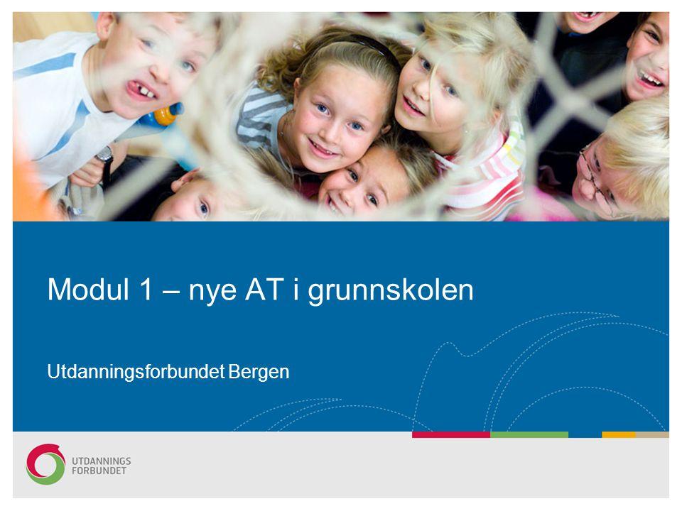 Modul 1 – nye AT i grunnskolen Utdanningsforbundet Bergen