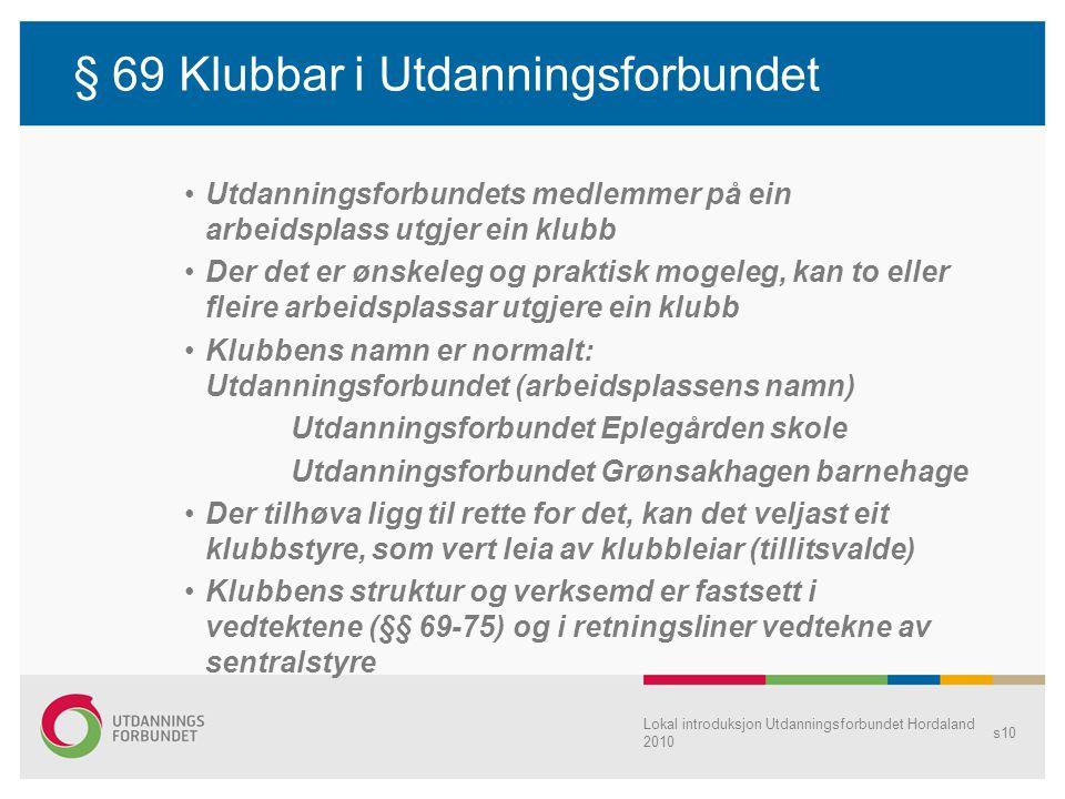 Lokal introduksjon Utdanningsforbundet Hordaland 2010 s10 § 69 Klubbar i Utdanningsforbundet Utdanningsforbundets medlemmer på ein arbeidsplass utgjer