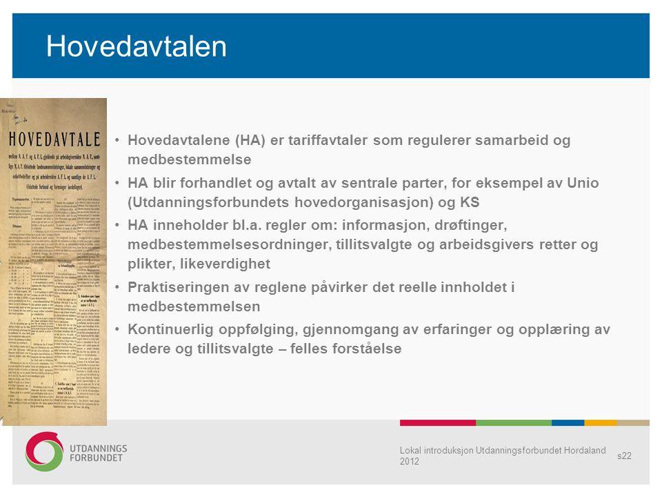 Lokal introduksjon Utdanningsforbundet Hordaland 2012 s22 Hovedavtalen Hovedavtalene (HA) er tariffavtaler som regulerer samarbeid og medbestemmelse H