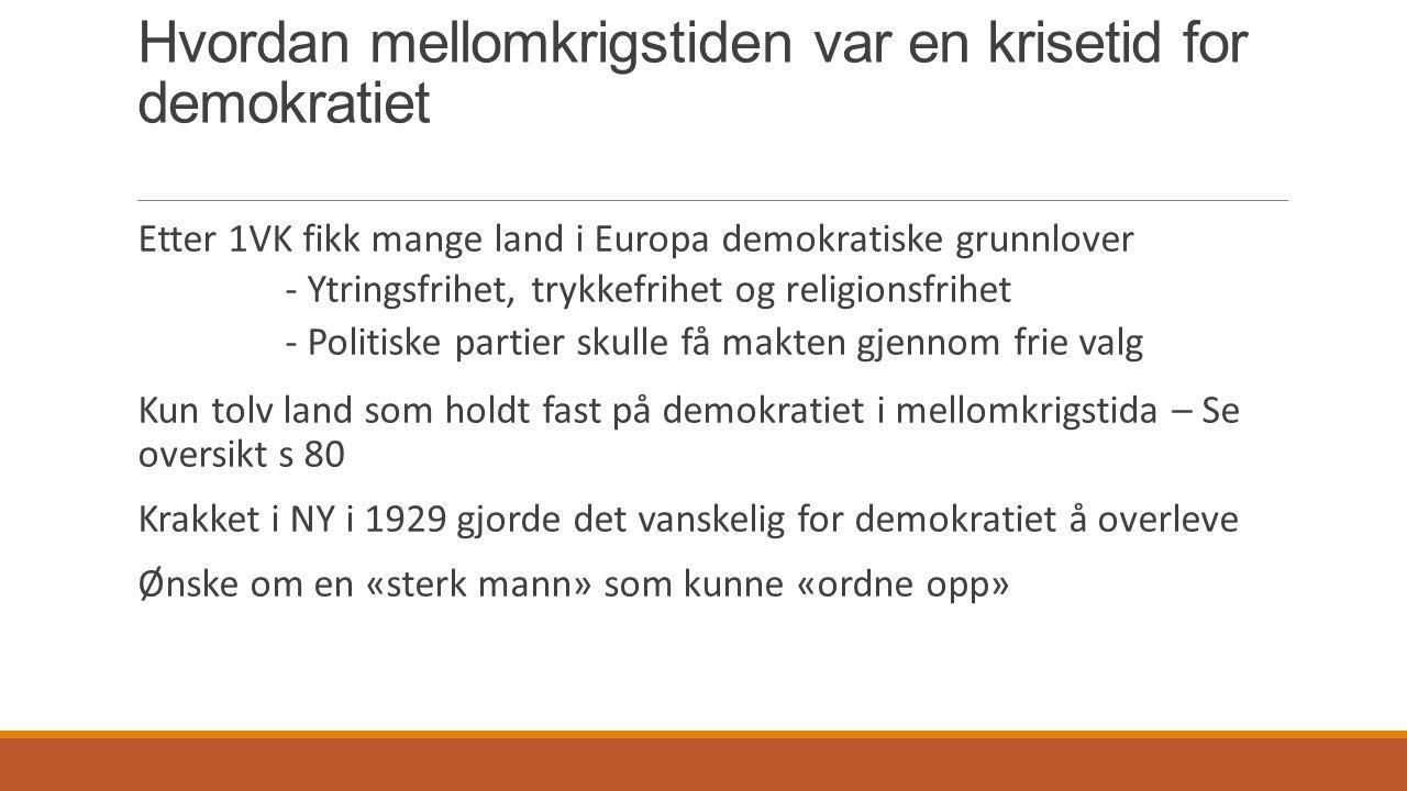 Hvordan mellomkrigstiden var en krisetid for demokratiet Etter 1VK fikk mange land i Europa demokratiske grunnlover - Ytringsfrihet, trykkefrihet og r