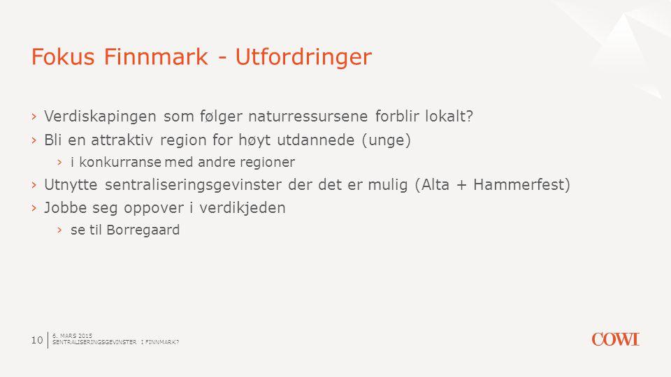 6. MARS 2015 SENTRALISERINGSGEVINSTER I FINNMARK? 10 Fokus Finnmark - Utfordringer ›Verdiskapingen som følger naturressursene forblir lokalt? ›Bli en
