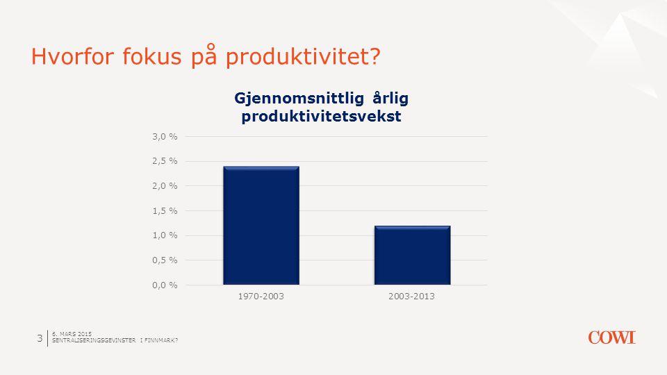 6. MARS 2015 SENTRALISERINGSGEVINSTER I FINNMARK? 3 Hvorfor fokus på produktivitet?