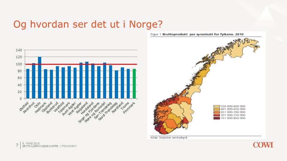 6. MARS 2015 SENTRALISERINGSGEVINSTER I FINNMARK? 7 Og hvordan ser det ut i Norge?
