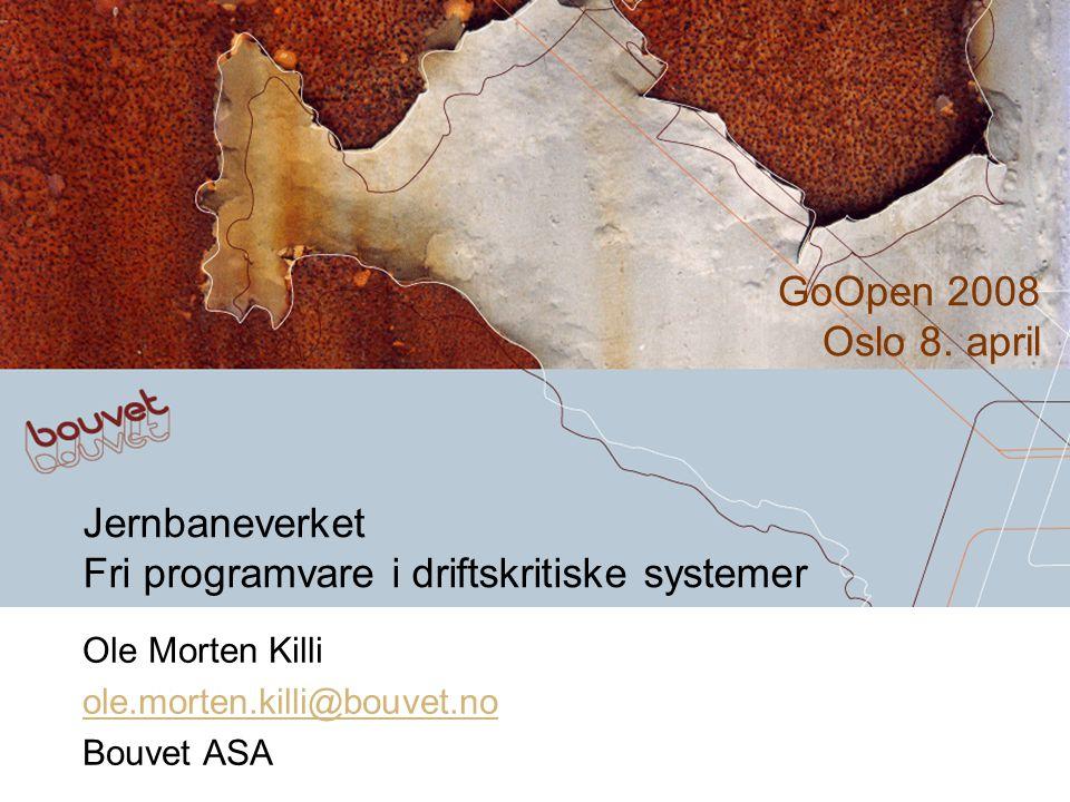 Jernbaneverket Fri programvare i driftskritiske systemer Ole Morten Killi ole.morten.killi@bouvet.no Bouvet ASA GoOpen 2008 Oslo 8.