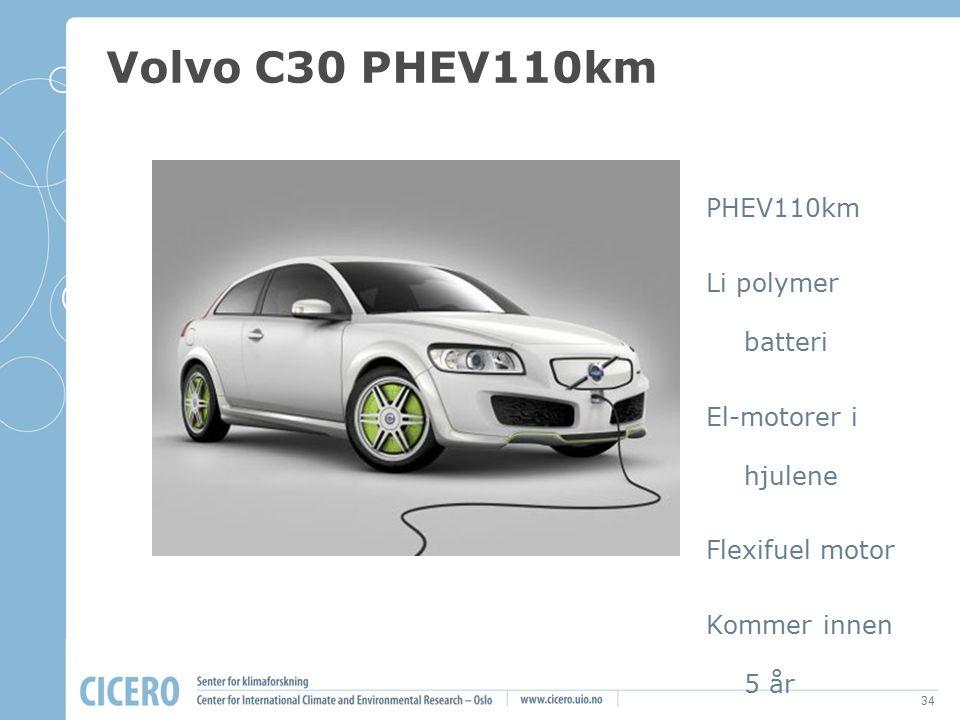 34 Volvo C30 PHEV110km PHEV110km Li polymer batteri El-motorer i hjulene Flexifuel motor Kommer innen 5 år Samarbeid med SAAB
