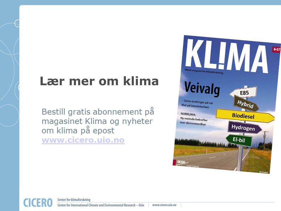 Lær mer om klima Bestill gratis abonnement på magasinet Klima og nyheter om klima på epost www.cicero.uio.no www.cicero.uio.no