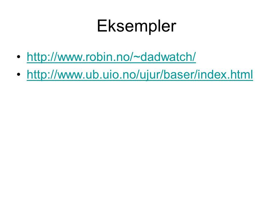 Eksempler http://www.robin.no/~dadwatch/ http://www.ub.uio.no/ujur/baser/index.html
