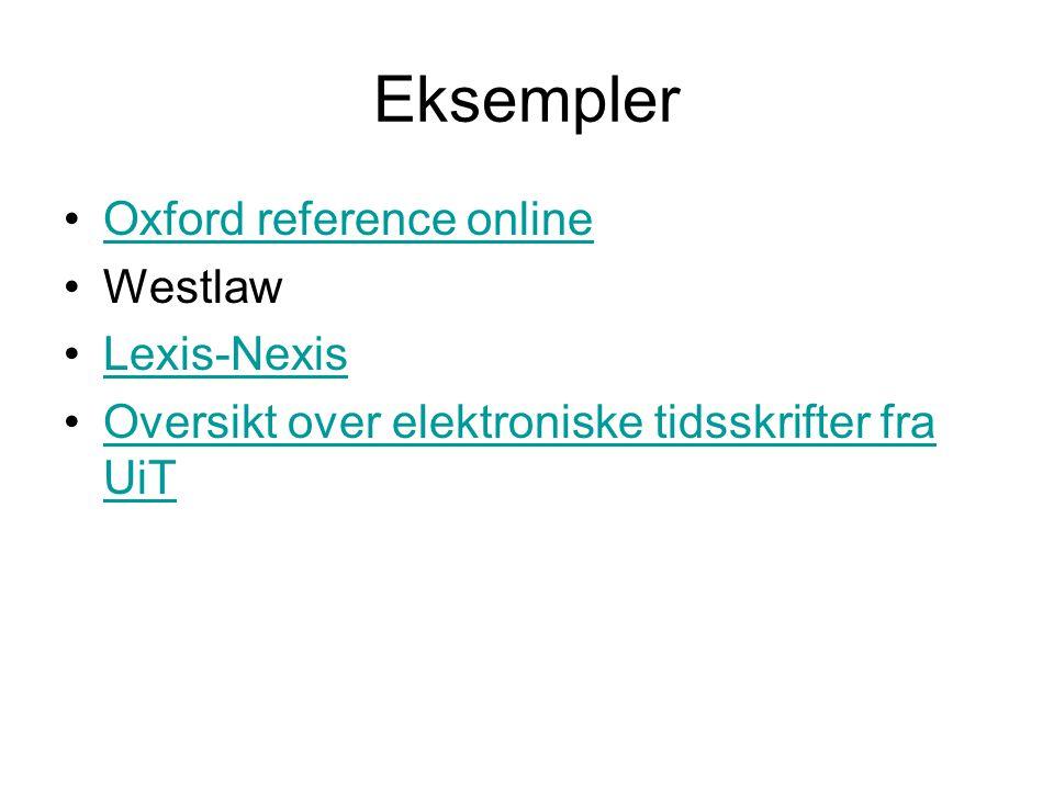 Eksempler Oxford reference online Westlaw Lexis-Nexis Oversikt over elektroniske tidsskrifter fra UiTOversikt over elektroniske tidsskrifter fra UiT