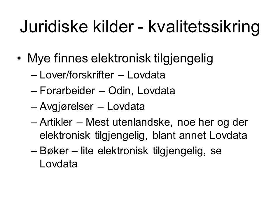 Juridiske kilder - kvalitetssikring Mye finnes elektronisk tilgjengelig –Lover/forskrifter – Lovdata –Forarbeider – Odin, Lovdata –Avgjørelser – Lovda