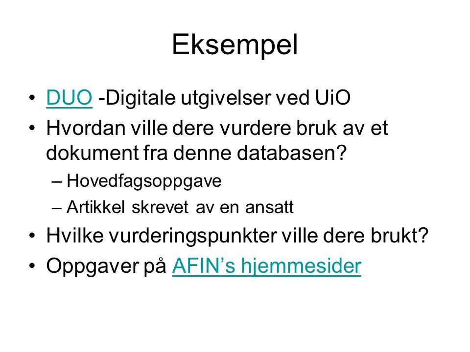 Eksempel DUO -Digitale utgivelser ved UiODUO Hvordan ville dere vurdere bruk av et dokument fra denne databasen? –Hovedfagsoppgave –Artikkel skrevet a