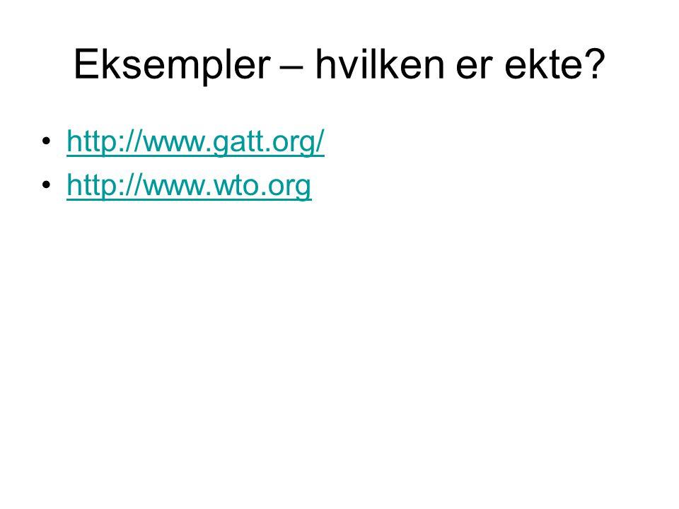 Eksempler – hvilken er ekte? http://www.gatt.org/ http://www.wto.org