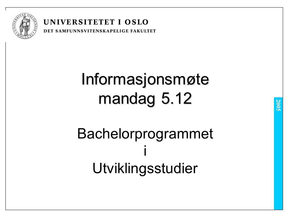 2005 Informasjonsmøte mandag 5.12 Bachelorprogrammet i Utviklingsstudier