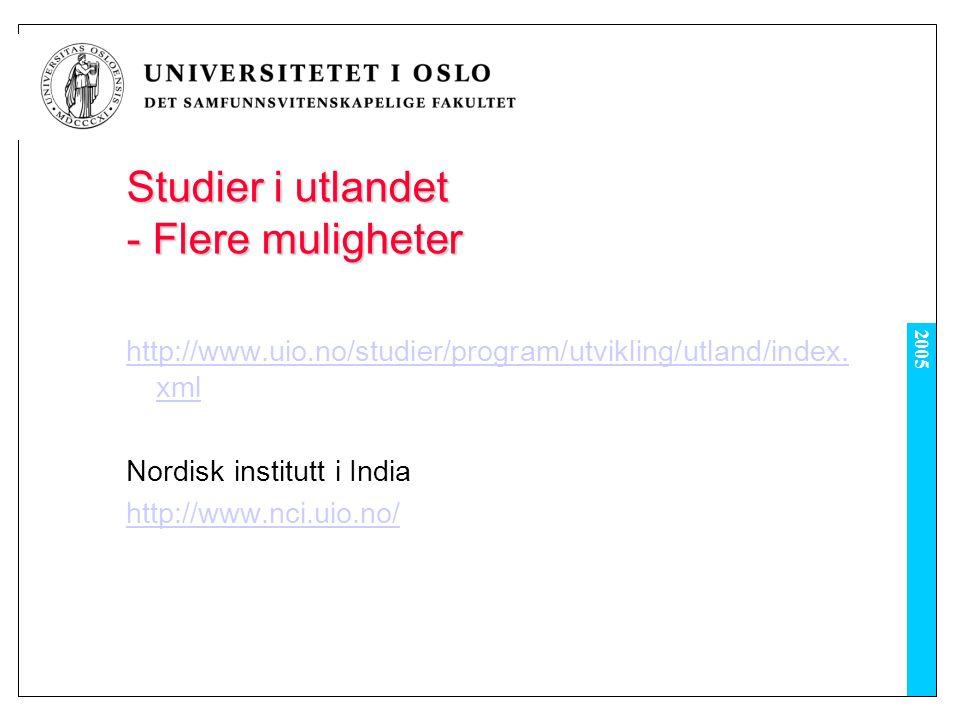 2005 Studier i utlandet - Flere muligheter http://www.uio.no/studier/program/utvikling/utland/index.