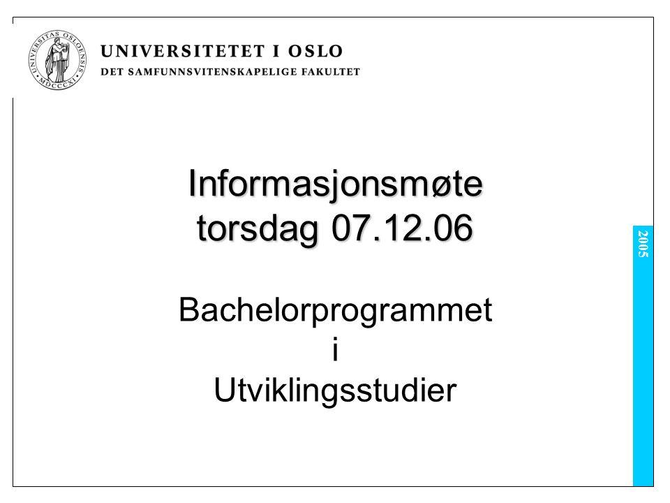 2005 Informasjonsmøte torsdag 07.12.06 Bachelorprogrammet i Utviklingsstudier