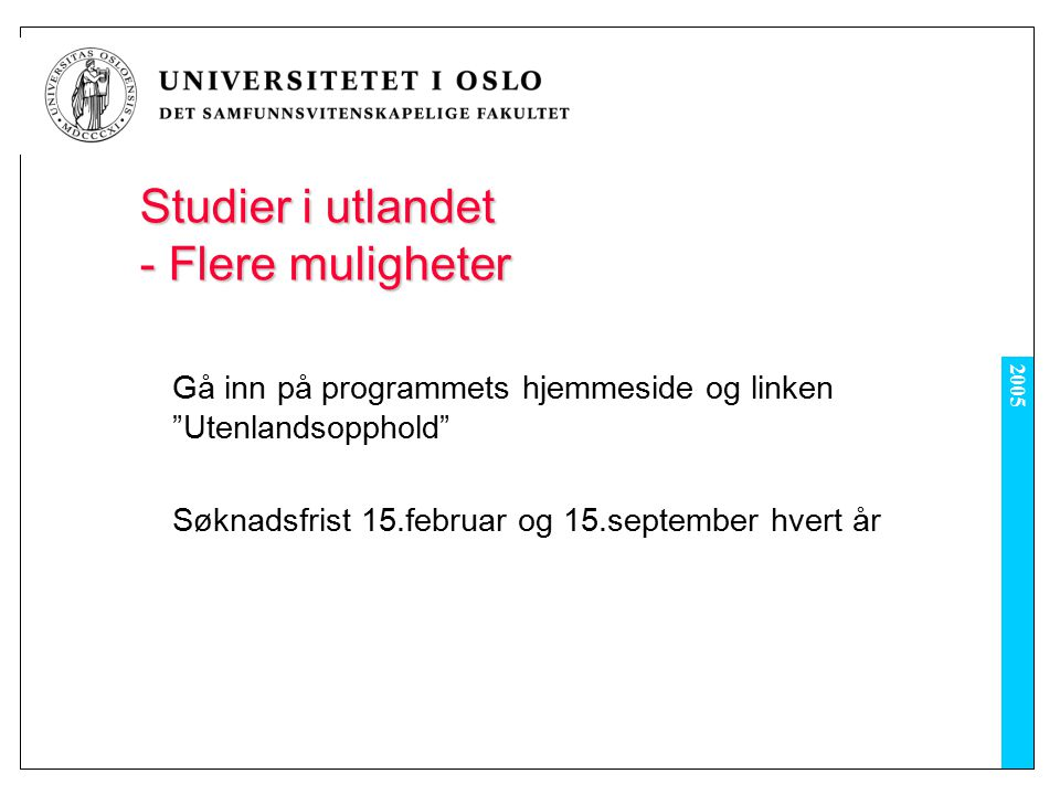 2005 Studier i utlandet - Flere muligheter Gå inn på programmets hjemmeside og linken Utenlandsopphold Søknadsfrist 15.februar og 15.september hvert år