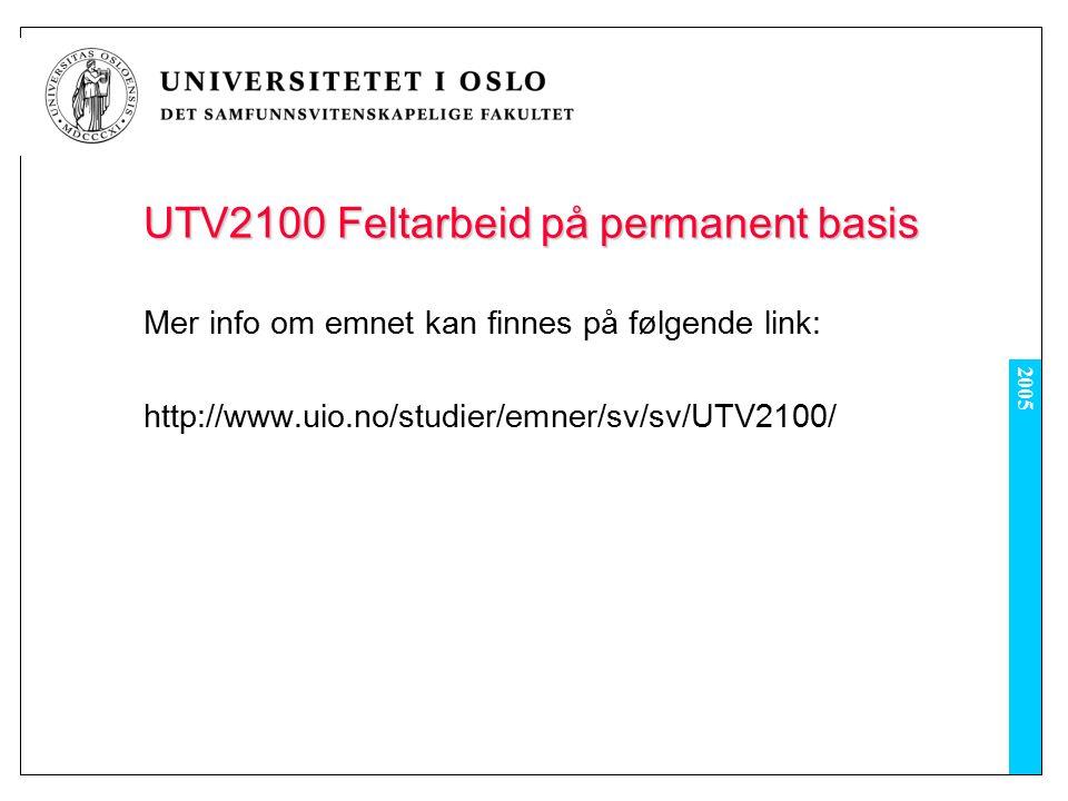2005 UTV2100 Feltarbeid på permanent basis Mer info om emnet kan finnes på følgende link: http://www.uio.no/studier/emner/sv/sv/UTV2100/