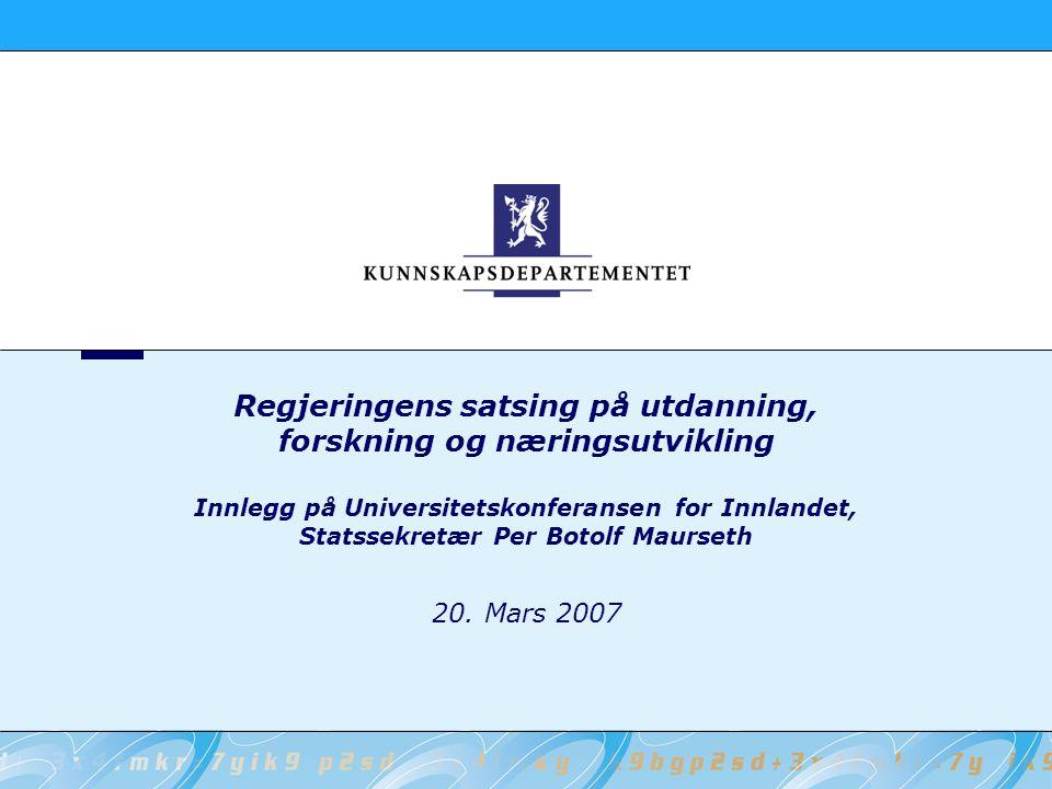 Regjeringens satsing på utdanning, forskning og næringsutvikling Innlegg på Universitetskonferansen for Innlandet, Statssekretær Per Botolf Maurseth 20.