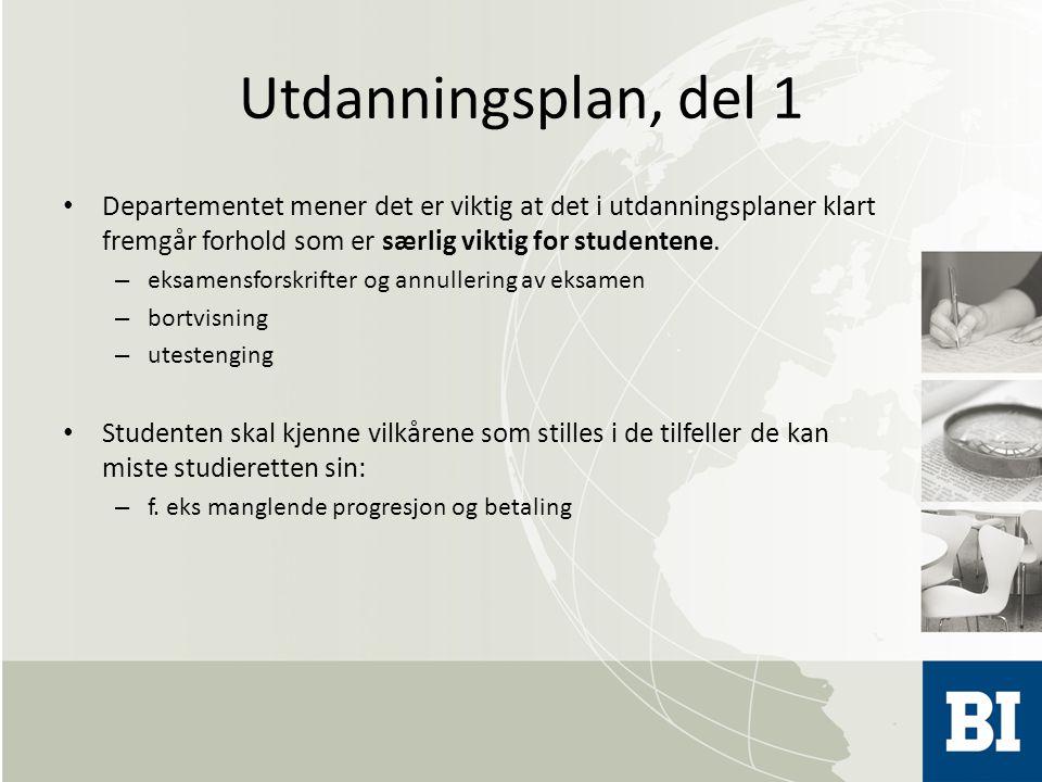 Utdanningsplan, del 1 Departementet mener det er viktig at det i utdanningsplaner klart fremgår forhold som er særlig viktig for studentene. – eksamen