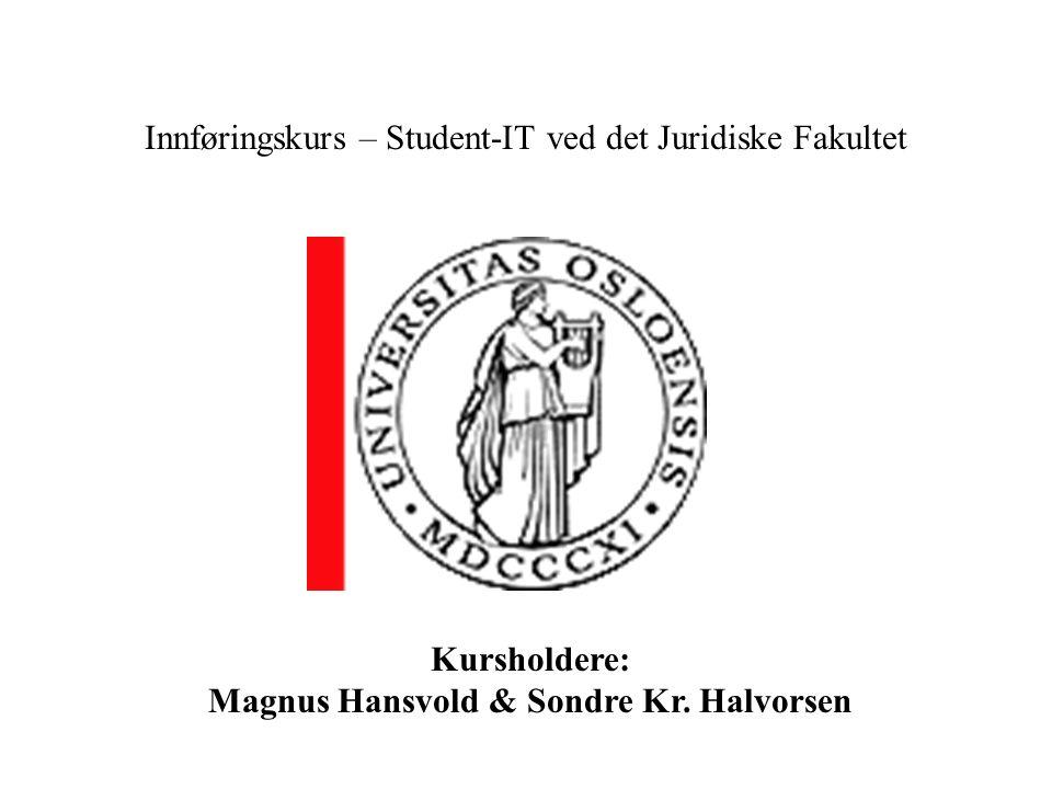 Innføringskurs – Student-IT ved det Juridiske Fakultet Kursholdere: Magnus Hansvold & Sondre Kr.