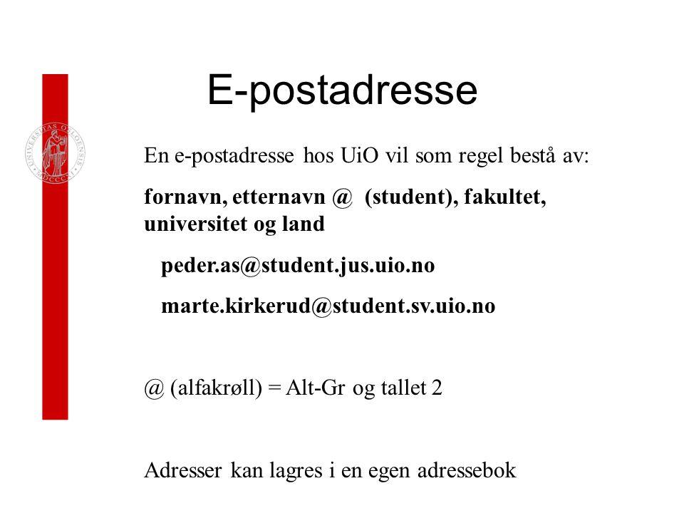 E-postadresse En e-postadresse hos UiO vil som regel bestå av: fornavn, etternavn @ (student), fakultet, universitet og land peder.as@student.jus.uio.no marte.kirkerud@student.sv.uio.no @ (alfakrøll) = Alt-Gr og tallet 2 Adresser kan lagres i en egen adressebok